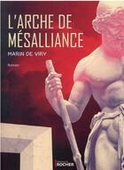 Couverture du livre « L'arche de mésalliance » de Marin De Viry aux éditions Rocher