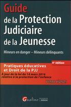 Couverture du livre « Guide de la protection judiciaire de la jeunesse ; mineurs en danger, mineurs délinquant (4e édition) » de Pierre Pedron aux éditions Gualino