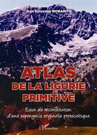 Couverture du livre « Atlas de la ligurie primitive ; essai de reconstitution d'une typonymie originelle protoceltique » de Jean Sylvestre Morabito aux éditions L'harmattan
