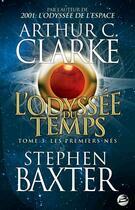 Couverture du livre « L'odyssée du temps T.3 ; les premiers-nés » de Arthur C. Clarke et Stephen Baxter aux éditions Bragelonne