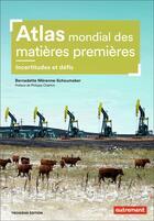 Couverture du livre « Atlas mondial des matières premières ; incertitudes et défis (3e édition) » de Bernadette Merenne-Schoumaker aux éditions Autrement