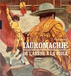Couverture du livre « Tauromachie ; de l'arène à la toile » de Ozvan Bottois aux éditions Hazan