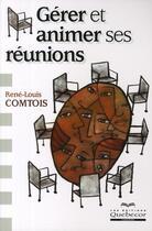 Couverture du livre « Gérer et animer ses reunions » de Rene-Louis Comtois aux éditions Quebecor