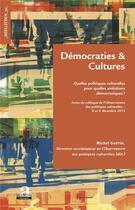 Couverture du livre « Démocraties et cultures ; quelles politiques culturelles pour quelles ambitions démocratiques ? » de Michel Guerin aux éditions Academia
