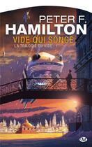 Couverture du livre « La trilogie du vide T.1 ; vide qui songe » de Peter F. Hamilton aux éditions Bragelonne