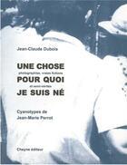 Couverture du livre « Une chose pour quoi je suis né » de Jean-Claude Dubois aux éditions Cheyne