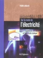 Couverture du livre « Sur la route de l'électricité t.1 ; le magnétisme des aimants et l'électricité statique » de Pierre Langlois aux éditions Multimondes
