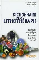 Couverture du livre « Dictionnaire de la lithothérapie » de Reynald Georges Boschiero aux éditions Ambre