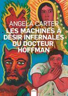 Couverture du livre « Les machines à désir infernales du docteur Hoffman » de Angela Carter aux éditions Inculte
