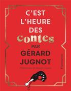 Couverture du livre « C'est l'heure des contes » de Gerard Jugnot et Mouche Cousue aux éditions Flammarion