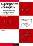 Couverture du livre « La perspective «pas à pas» ; manuel de construction graphique de l'espace et tracé des ombres (3e édition) » de Jean-Claude Ludi aux éditions Dunod