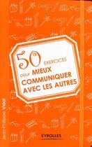 Couverture du livre « 50 exercices pour mieux communiquer avec les autres » de Vidal Jean-Phil aux éditions Organisation
