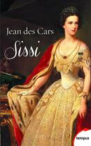 Couverture du livre « Sissi ; impératrice d'Autriche et reine de Hongrie » de Jean Des Cars aux éditions Tempus/perrin