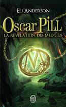 Couverture du livre « Oscar Pill t.1 ; la révélation des médicus » de Eli Anderson aux éditions J'ai Lu