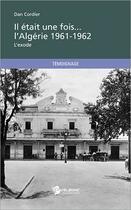 Couverture du livre « Il était une fois... l'Algérie 1961-1962 ; l'exode » de Dan Cordier aux éditions Publibook
