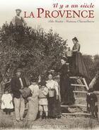 Couverture du livre « Il Y A Un Siecle... ; Il Y A Un Siècle, La Provence » de Aldo Bastie et Maitena Chavaribeyre aux éditions Ouest France