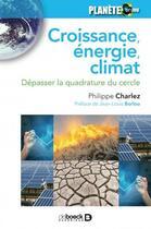 Couverture du livre « Croissance, énergie, climat ; dépasser la quadrature du cercle » de Philippe Charlez aux éditions De Boeck Superieur