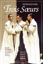 Couverture du livre « L'avant-scène opéra N.204 ; trois soeurs » de Peter Eotvos aux éditions Premieres Loges