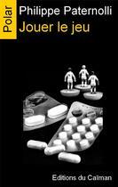 Couverture du livre « Jouer le jeu » de Philippe Paternolli aux éditions Editions Du Caiman