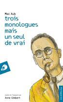 Couverture du livre « Trois monologues mais un seul de vrai » de Max Aub aux éditions Portaparole