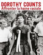 Couverture du livre « Affronter la haine raciale ; Dorothy Counts » de Elise Fontenaille aux éditions Oskar