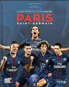 Couverture du livre « Paris Saint-Germain ; le guide officiel de la saison 2016-2017 » de Ludovic Pinton aux éditions Solar