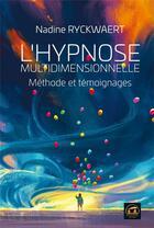Couverture du livre « L'hypnose multidimensionnelle ; méthode et témoignages » de Nadine Ryckwaert aux éditions Atlantes