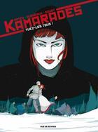 Couverture du livre « Kamarades t.2 ; tuez-les tous » de Benoit Abtey et Mayalen Goust et Jean-Baptiste Dusseaux aux éditions Rue De Sevres