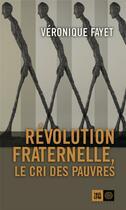 Couverture du livre « Révolution fraternelle, le cri des pauvres » de Veronique Fayet aux éditions Indigene