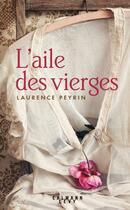 Couverture du livre « L'aile des vierges » de Laurence Peyrin aux éditions Calmann-levy