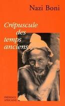 Couverture du livre « Crépuscule des temps anciens » de Nazi Boni aux éditions Presence Africaine