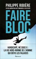 Couverture du livre « Faire bloc » de Philippe Ribiere et Emmanuelle Dal'Secco aux éditions Arthaud