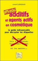 Couverture du livre « Additifs et agents actifs en cosmétique : danger ; le guide indispensable pour décrypter les étiquettes » de Lionel Clergeaud aux éditions Dg-exodif