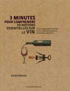 Couverture du livre « 3 MINUTES POUR COMPRENDRE ; 3mn pour comprendre 50 plus grandes caractéristiques et spécificités du vin » de Gerard Basset aux éditions Courrier Du Livre