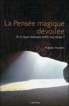 Couverture du livre « La pensée magique dévoilée ; et si vous réalisiez enfin vos rêves ? » de Hugues Vouters aux éditions Grancher