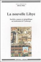 Couverture du livre « La nouvelle libye - societes, espaces et geopolitique au lendemain de l'embargo » de Olivier Pliez aux éditions Karthala