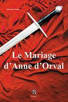 Couverture du livre « Le mariage d'Anne d'Orval » de Sebastien Fritsch aux éditions Creer
