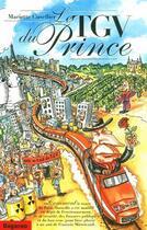 Couverture du livre « Le TGV du prince ; comment le tracé du Paris-Marseille a été modifié en dépit de l'environnement » de Mariette Cuvelier aux éditions Dagorno