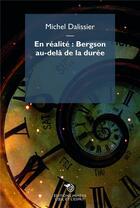 Couverture du livre « En réalité : Bergson au delà de la durée » de Michel Dalissier aux éditions Mimesis
