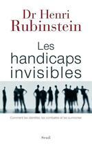 Couverture du livre « Les handicaps invisibles ; comment les identifier, les combattre et les surmonter » de Henri Rubinstein aux éditions Seuil