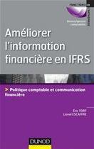 Couverture du livre « Améliorer l'information financière en IFRS ; politique comptable et communication financière » de Tort et Escaffre aux éditions Dunod