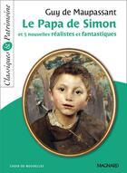 Couverture du livre « Le papa de Simon ; 5 nouvelles réalistes et fantastiques » de Guy de Maupassant aux éditions Magnard