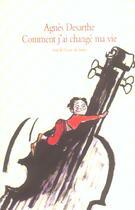Couverture du livre « Comment j'ai changé ma vie » de Agnes Desarthe aux éditions Ecole Des Loisirs