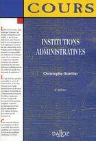 Couverture du livre « Institutions administratives (4e édition) » de Christophe Guettier aux éditions Dalloz