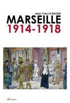 Couverture du livre « Marseille 1914-1918 » de Jean-Yves Le Naour aux éditions Gaussen