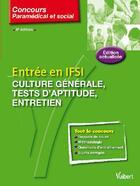 Couverture du livre « Entrée en IFSI ; culture générale, tests d'aptitude, entretien (8e édition) » de Collectif aux éditions Vuibert