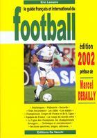 Couverture du livre « Le guide francais et international du football ; edition 2002 » de Eric Lemaire aux éditions De Vecchi