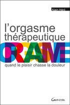 Couverture du livre « L'orgasme thérapeutique ; quand le plaisir chasse la douleur » de Alain Heril aux éditions Grancher