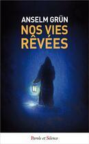 Couverture du livre « Nos vies rêvées » de Anselm Grun aux éditions Parole Et Silence