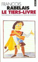 Couverture du livre « Le tiers livre (texte original et translation en francais moderne) » de Francois Rabelais aux éditions Points